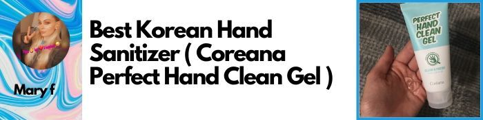 Mary F - Best Korean Hand Sanitizer ( Coreana Perfect Hand Clean Gel )