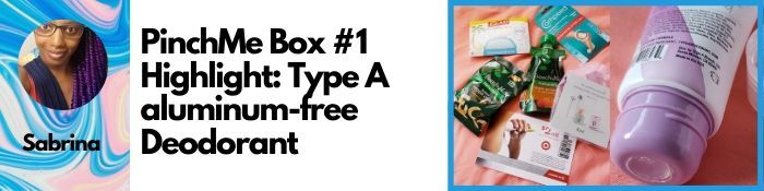 Sabrina - PinchMe Box #1 Highlight: Type A aluminum-free Deodorant